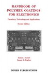 Handbook of Polymer Coatings for Electronics: Chemistry, Technology and Applications - James J. Licari, Laura A. Hughes