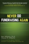 Never Do Fundraising Again: A Paradigm Shift from Donors to Life-Long Partners - Ken Williams, Gaylyn R. Williams