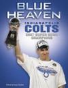 Blue Heaven: Indianapolis Colts 2007 Super Bowl Champions - Sports Publishing Inc, Doug Hoepker