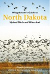 Wingshooter's Guide To North Dakota: Upland Birds & Waterfowl (Wingshooter's Guides) - Chuck Johnson, Jason A. Smith