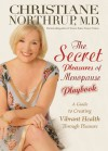 The Secret Pleasures of Menopause Playbook: A Guide to Creating Vibrant Health Through Pleasure - Christiane Northrup