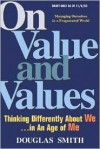 On Value and Values: Thinking Differently about We in an Age of Me - Douglas K. Smith