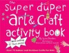 Super Duper Art & Craft Activity Book: Over 75 Indoor and Outdoor Projects for Kids - Lynn Gordon, Lynn Gordon
