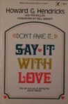 Don't Fake it Say It With Love (An Input Book) - Howard G. Hendricks