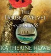 The House of Velvet and Glass - Katherine Howe, Heather Corrigan