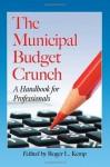 The Municipal Budget Crunch: A Handbook for Professionals - Roger L. Kemp