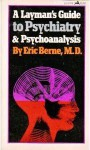A Layman's Guide to Psychiatry and Psychoanalysis - Eric Berne