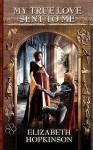 My True Love Sent to Me - Elizabeth Hopkinson