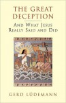 Great Deception, The: And What Jesus Really Said and Did - Gerd Lüdemann