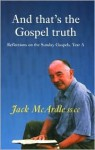 And That's the Gospel Truth: Reflections on the Sunday Gospels. Year a - Jack McArdle