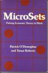 Microsets : Putting Economic Theory to Work - Patrick O'Donoghue, Tanya Roberts, Mary Eysenbach, John Floyd
