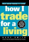 How I Trade for a Living (Wiley Online Trading for a Living) - Gary Smith