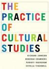 The Practice of Cultural Studies - Richard Johnson, Deborah Chambers, Parvati Raghuram