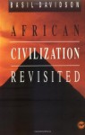 African Civilization Revisited: From Antiquity to Modern Times - Basil Davidson
