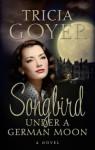 Songbird Under a German Moon - Tricia Goyer