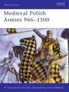 Medieval Polish Armies 966–1500 - David Nicolle, Witold Sarnecki, Gerry Embleton