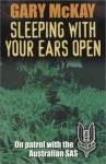 Sleeping with Your Ears Open: On Patrol with the Australian SAS - Gary McKay