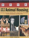 How to Build Animal Housing - Carol Ekarius