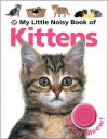 My Little Noisy Book of Kittens - Roger Priddy