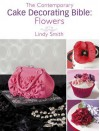 The Contemporary Cake Decorating Bible: Flowers: A sample chapter from The Contemporary Cake Decorating Bible - Lindy Smith