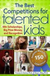 Best Competitions for Talented Kids: Win Scholarships, Big Prize Money, and Recognition - Frances A. Karnes, Tracy L. Riley