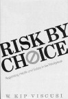 Risk by Choice: Regulating Health and Safety in the Workplace - W. Kip Viscusi