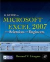 Guide to Microsoft Excel 2007 for Scientists and Engineers - Bernard Liengme