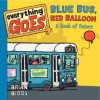 Everything Goes: Blue Bus, Red Balloon: A Book of Colors - Brian Biggs