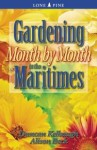 Gardening Month by Month in the Maritimes - Duncan Kelbaugh, Alison Beck