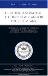 Creating a Strategic Technology Plan for Your Company: Leading CTOS and Cios on Budgeting, Analyzing Financial Goals, and Developing a Companywide Vision (Inside the Minds) - Aspatore Books
