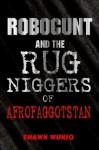 Robocunt and the Rug Niggers of Afrofaggotstan - Shawn Wunjo