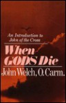 When Gods Die: An Introduction to John of the Cross - John Welch
