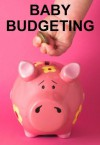 Baby Budgeting: How to Save Money Before and After You Have a Baby - Brian Carr