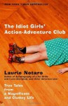 The Idiot Girls' Action-Adventure Club: True Tales from a Magnificent and Clumsy Life - Laurie Notaro