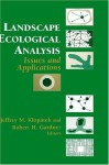 Landscape Ecological Analysis: Issues and Applications - Jeffrey M. Klopatek, Robert H. Gardner