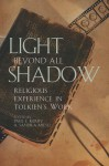 Light Beyond All Shadows: Religious Experience in Tolkien's Work - Paul E. Kerry, Sandra Miesel, Russell W. Dalton, Matthew Dickerson