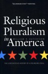 Religious Pluralism in America: The Contentious History of a Founding Ideal - William R. Hutchison
