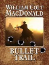 Bullet Trail - William Colt MacDonald
