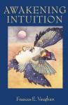 Awakening Intuition - Frances E. Vaughan