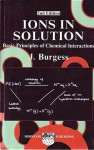Ions in Solution: Basic Principles of Chemical Interactions - John Burgess