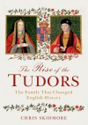 The Rise of the Tudors: The Family That Changed English History - Chris Skidmore