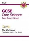 Core Science: GCSE: Exam Board: Edexcel: The Workbook: Foundation Level: The Basics - Richard Parsons