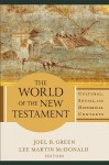 The World of the New Testament: Cultural, Social, and Historical Contexts - Joel B. Green, Lee Martin McDonald