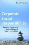 Corporate Social Responsibility: Balancing Tomorrow's Sustainability and Today's Profitability - David E. Hawkins