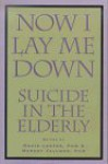 Now I Lay Me Down: Suicide in the Elderly - David Lester
