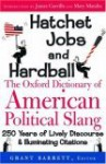 Hatchet Jobs and Hardball: The Oxford Dictionary of American Political Slang - Grant Barrett, Mary Matalin, James Carville