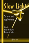 Slow Light: Science and Applications - Jacob B. Khurgin, Rodney S. Tucker