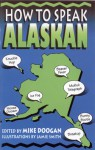 How to Speak Alaskan - Mike Doogan, Mike Doogan