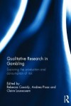 Qualitative Research in Gambling: Exploring the Production and Consumption of Risk - Rebecca Cassidy, Andrea Pisac, Claire Loussouarn