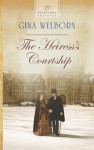 The Heiress's Courtship - Gina Welborn